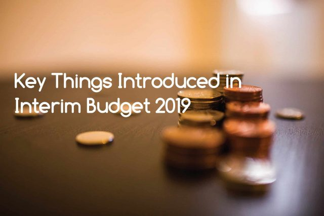Interim Budget 2019 Key Things